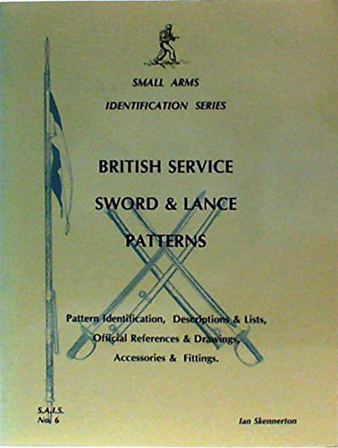 'SMALL ARMS IDENTIFICATION: BRITISH SERVICE SWORD AND LANCE PATTERNS - PATTERN IDENTIFICATION, DESCRIPTIONS AND LISTS, OFFICIAL REFERENCES AND DRAWING (0646190369) by IAN D. SKENNERTON