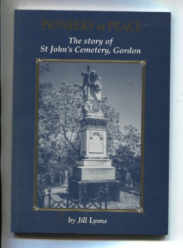 Pioneers at Peace. The Story of St. John's Cemetary, Gordon.