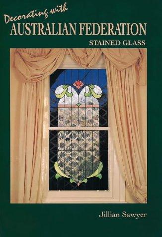 Decorating with Australian Federation Stained Glass: Sawyer, Jillian