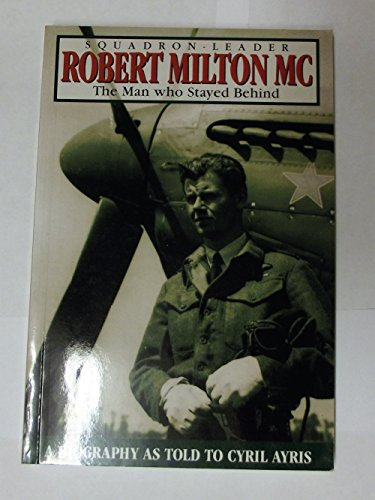 9780646200194: SQUADRON LEADER ROBERT MILTON: The Man Who Stayed Behind