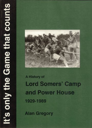 It's Only the Game That Counts: A History of Lord Somers' Camp and Power House 1929-1989:...