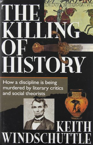 9780646206387: The Killing of History: How a Discipline Is Being Murdered by Literary Criticism