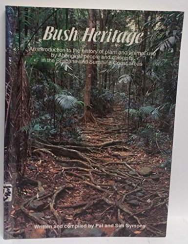 9780646207506: Bush heritage: An introduction to the history of plant and animal use by Aboriginal people and colonists in the Brisbane and Sunshine Coast areas