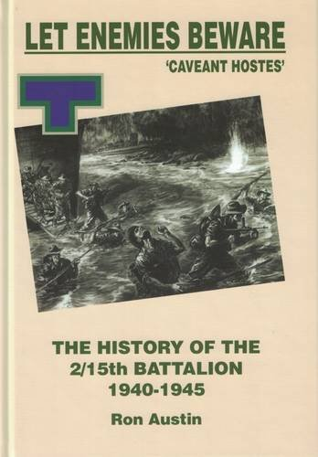 Let Enemies Beware. Caveat Hostes. The History of the 2/15th Battalion 1940-1945.