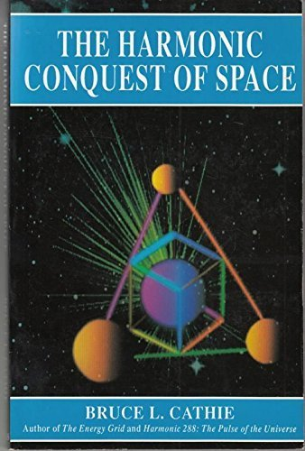 The Harmonic Conquest of Space: Cathie, Bruce L.