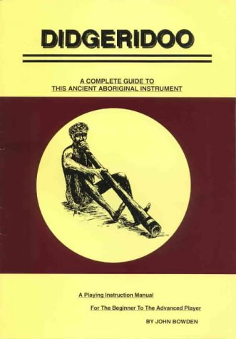Didgeridoo: A complete guide to this ancient aboriginal instrument : a playing instruction manual ...