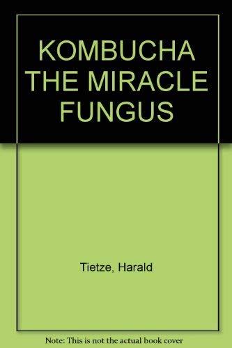 9780646231068: KOMBUCHA THE MIRACLE FUNGUS