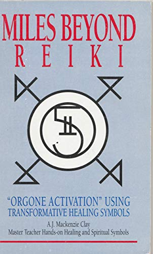 """Miles Beyond Reiki: """"Orgone Activation"""" Using Transformative: Clay, A. J."""