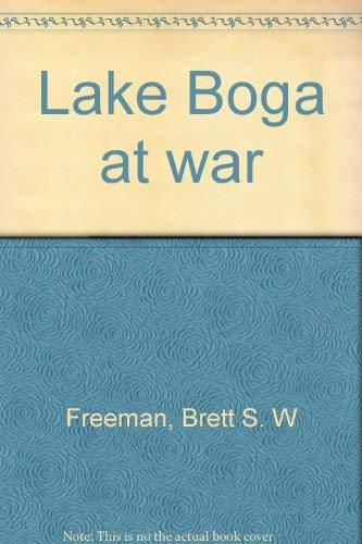 LAKE BOGA AT WAR : THE INSIDE: BRETT FREEMAN