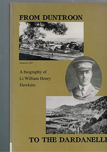 9780646252896: From Duntroon to the Dardanelles: A biography of Lieutenant William Dawkins : including his diaries and selected letters