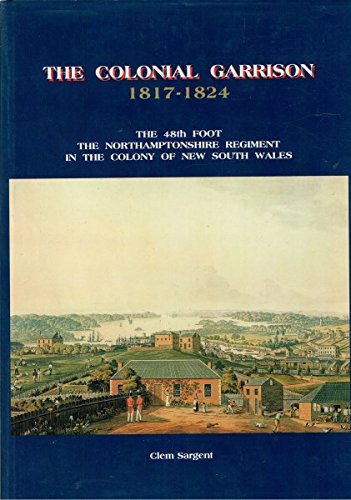9780646256122: The colonial garrison, 1817-1824: The 48th Foot, the Northamptonshire Regiment in the colony of New South Wales