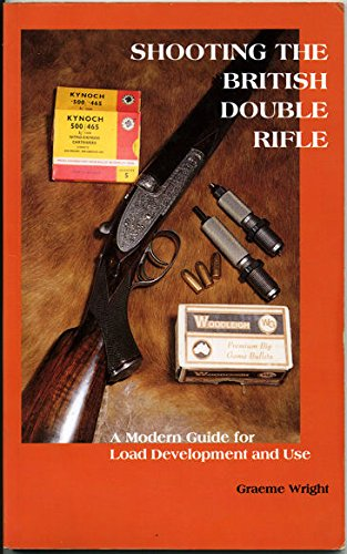 SHOOTING THE BRITISH DOUBLE RIFLE: A MODERN: Wright (Graeme).