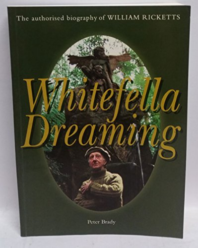 Whitefella Dreaming: The Authorised Biography of William Ricketts: Brady, Peter