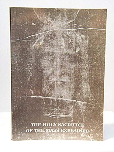 9780646286952: The Holy Sacrifice Of The Mass Explained