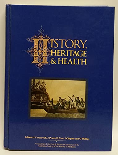 History, Heritage and Health Proceedings of the Fourth Biennial Conference of the Australian ...