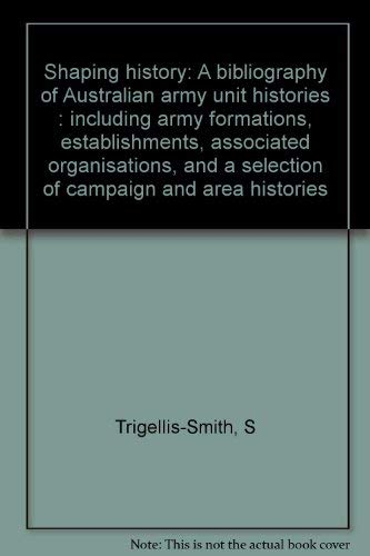 9780646291215: Shaping history: A bibliography of Australian army unit histories : including army formations, establishments, associated organisations, and a selection of campaign and area histories