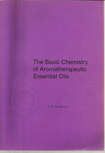The Basic Chemistry of Aromatherapeutic Essential Oils: Bowles, E