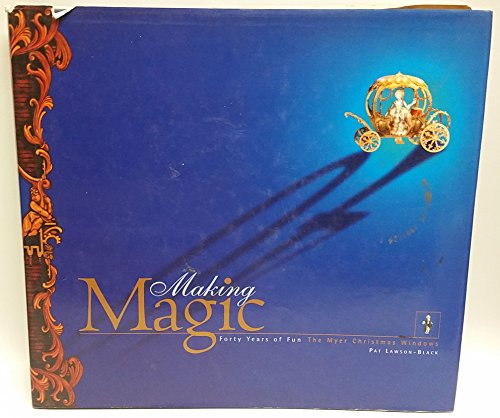 9780646295015: Making Magic : Forty Years of Fun, The Myer Christmas Windows.