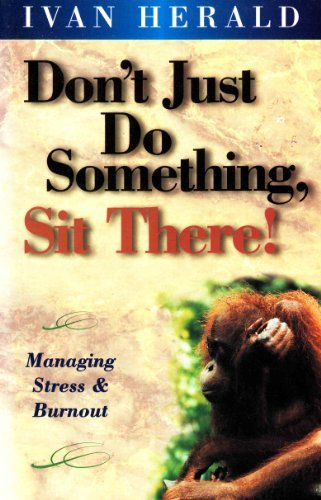 9780646297965: Don't Just Do Something, Sit There! - Managing Stress & Burnout