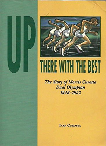 9780646298689: Up There with the Best : The Story of Morris Curotta, Dual Olympian 1948-1952