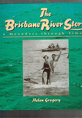 9780646301327: THE BRISBANE RIVER STORY .Meanders through time.