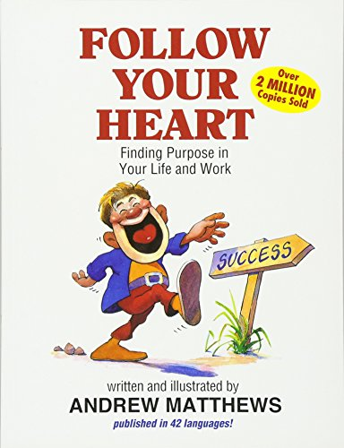 Follow Your Heart: Finding a Purpose in Your Life and Work: Matthews, Andrew