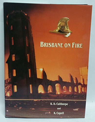 Brisbane on Fire - A History of Firefighting 1860-1925