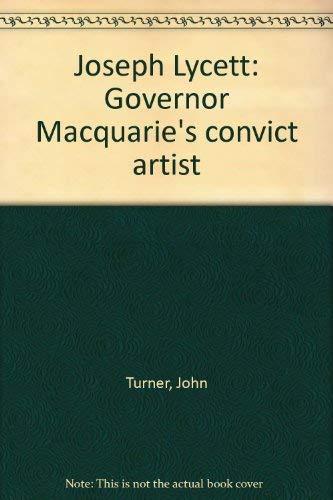 JOSEPH LYCETT: GOVERNOR MACQUARIE'S CONVICT ARTIST.: TURNER, John.