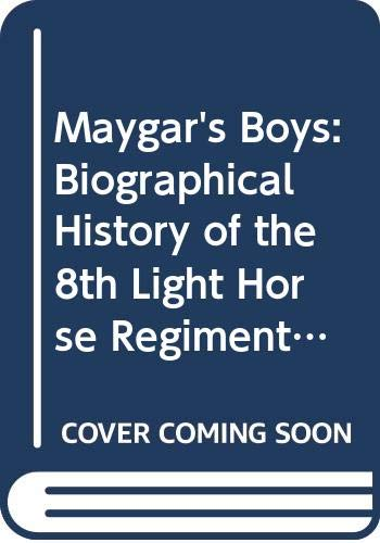 9780646325248: Maygar's Boys: Biographical History of the 8th Light Horse Regiment 1914-1919