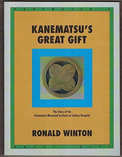 9780646325576: Kanematsu's Great Gift: The Story of the Kanematsu Memorial Institute at Sydney Hospital
