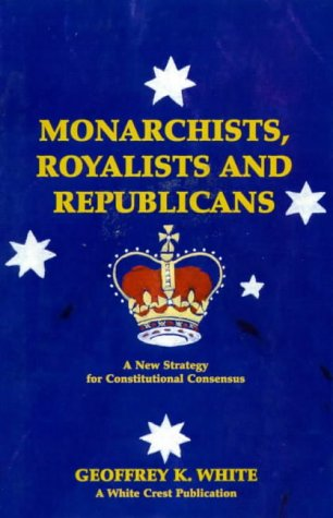 9780646326337: Monarchists, royalists and republicans: A new strategy for constitutional consensus