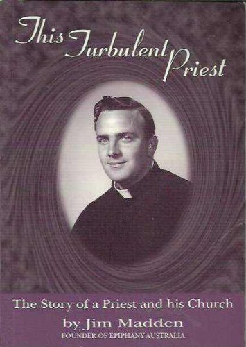 This Turbulent Priest: The story of a priest and his church: Jim Madden