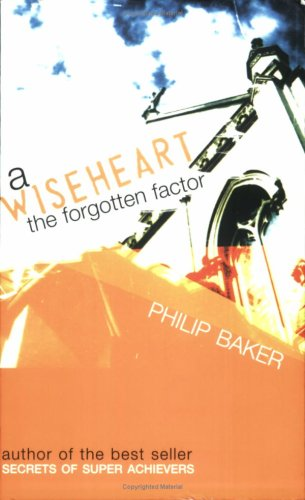 A WISEHEART - The Forgotten Factor (0646344838) by Philip Baker