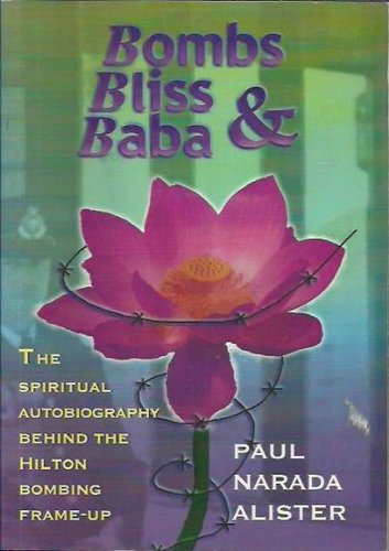 Bombs, Bliss and Baba : The Spiritual Autobiography Behind the Hilton Bombing Frame Up: Paul Narada...