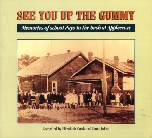 See You Up the Gummy: Memories of School Days in the Bush at Applecross: Cook, Elizabeth & Johns, ...