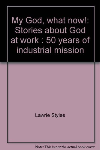My God, what now!: Stories about God at work: 50 years of industrial mission