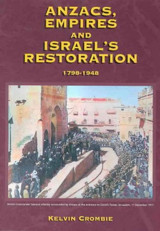 Anzacs, Empires and Israel's Restoration 1798-1948: Crombie, Kelvin