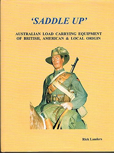 9780646353227: Saddle Up! Australian Load Carrying Equipment of British, American & Local Origin