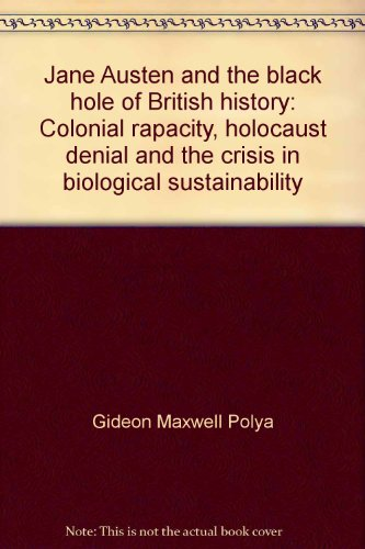9780646355801: Jane Austen and the black hole of British history: Colonial rapacity, holocaust denial and the crisis in biological sustainability