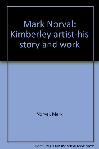 Mark Norval: Kimberley Artist - His Story: Norval, Mark &