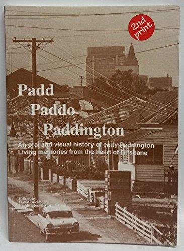 9780646380087: Padd Paddo Paddington: an oral and visual history of early Paddington: living memories from the heart of Brisbane