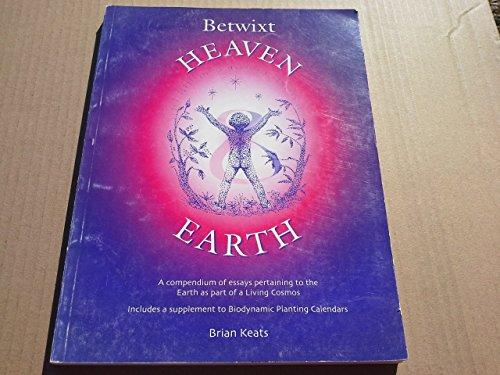 Betwixt Heaven Earth A Compendium of Essays: Brian Keats