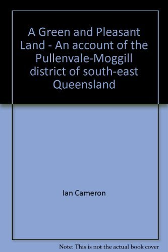 9780646383255: A green and pleasant land: an account of the Pullenvale-Moggill district of south-east Queensland