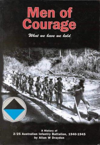 9780646386638: Men of Courage: History of 2/25 Australian Infantry Battalion 1940-1945