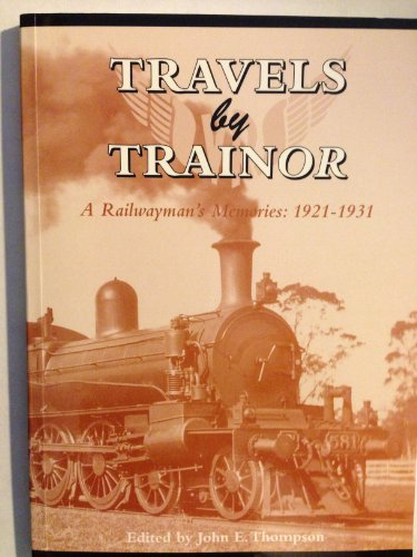 9780646389196: Travels by Trainor : Railwayman's memories 1921 - 31