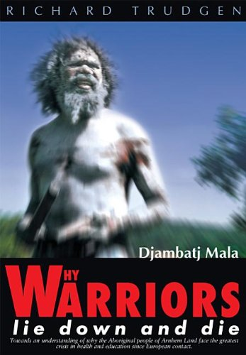 Why Warriors Lie Down and Die Towards an Understanding of Why Aborigiinal People of Arnhem Land F...