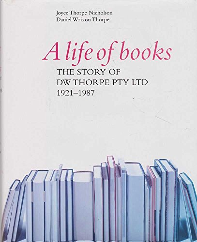 9780646396118: A life of books: The story of D.W. Thorpe Pty. Ltd., 1921-1987