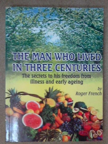 9780646397986: The man who lived in three centuries: the secrets to his freedom from illness and early ageing