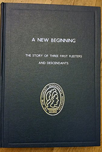 9780646407869: A New Beginning: The Story of Three First Fleeters and Descendants