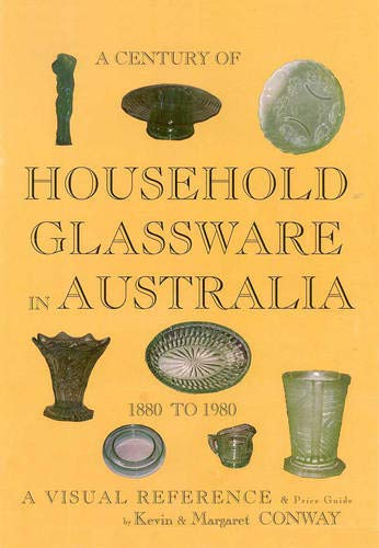 A Century Of Household Glassware In Australia: Conway, Kevin &